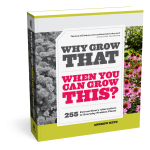 Why Grow That When You Can Grow This?: The Book