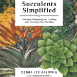 Succulents Simplified by Debra Lee Baldwin: Designer DIY With the Succulent Queen